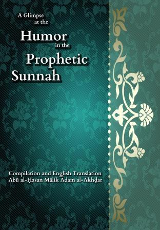 A Glimpse at the Humor in the Prophetic Sunnah – compiled by Abul-Hasan Maalik