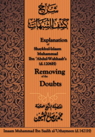 Explanation of Shaykhul-Islaam Muhammad Ibn 'Abdul-Wahhaab's (d.1206H) Removing of the Doubts