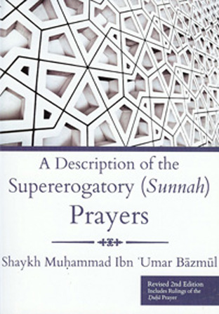 A Description of the Superogatory (Sunnah) Prayers by Shaykh Dr. Muhammad Ibn 'Umar Bazmool